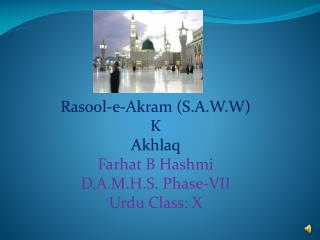 Rasool-e-Akram (S.A.W.W) K Akhlaq Farhat B Hashmi D.A.M.H.S. Phase-VII Urdu Class: X