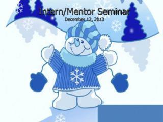 Intern/Mentor Seminar December 12, 2013