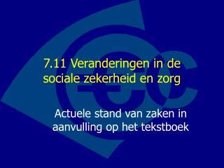 7.11 Veranderingen in de  sociale zekerheid en zorg