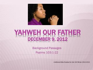 Yahweh our father December 9, 2012