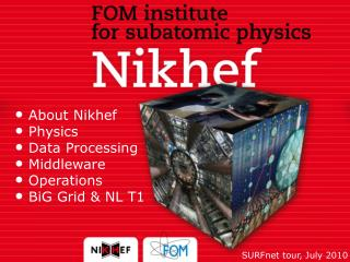 About  Nikhef  Physics Data Processing  Middleware Operations BiG  Grid & NL T1