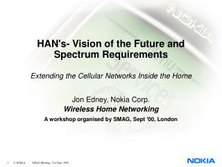 Jon Edney, Nokia Corp. Wireless Home Networking A workshop organised by SMAG, Sept '00, London