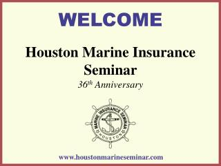 Houston Marine Insurance Seminar 36 th  Anniversary