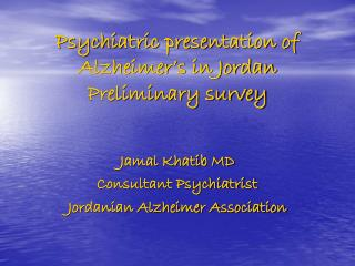 Psychiatric presentation of Alzheimer's in Jordan Preliminary survey