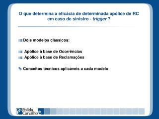 O que determina a eficácia de determinada apólice de RC em caso de sinistro -  trigger  ?