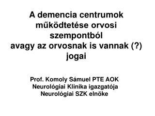 A demencia centrumok működtetése orvosi szempontból avagy az orvosnak is vannak (?) jogai