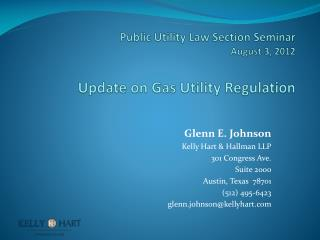 Public Utility Law Section Seminar August 3, 2012 Update on Gas Utility Regulation
