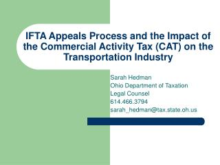 Sarah Hedman Ohio Department of Taxation Legal Counsel 614.466.3794 sarah_hedman@tax.state.oh