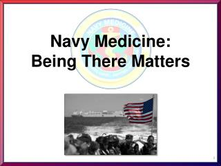 Navy Medicine:  Being There Matters