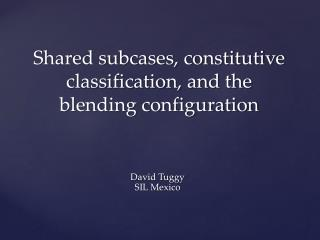 Shared subcases, constitutive classification, and the blending configuration