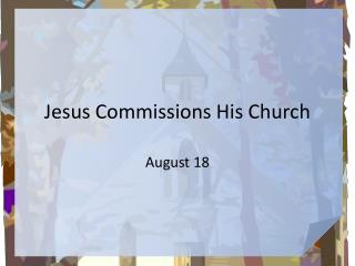Jesus Commissions His Church