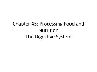 Chapter 45: Processing Food and Nutrition The Digestive System