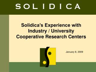 Solidica�s Experience with  Industry / University  Cooperative Research Centers