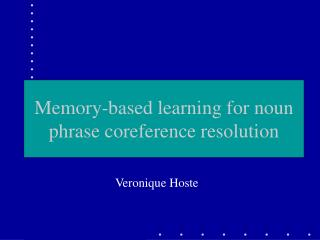 Memory-based learning for noun phrase coreference resolution