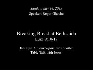 Sunday, July 14, 2013 Speaker: Roger Ghoche