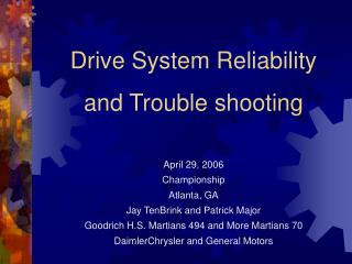 Drive System Reliability  and Trouble shooting  April 29, 2006 Championship Atlanta, GA Jay TenBrink and Patrick Major G