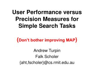 User Performance versus Precision Measures for Simple Search Tasks ( Don't bother improving MAP )