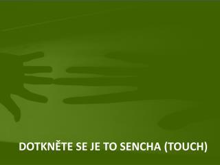 DOTKN ĚTe se je to Sencha (touch)
