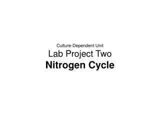 Culture-Dependent Unit Lab Project Two Nitrogen Cycle