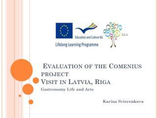 Evaluation of the Comenius project Visit in Latvia ,  Riga