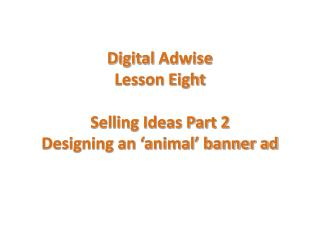 Digital  Adwise Lesson Eight Selling Ideas Part 2  Designing an 'animal' banner ad
