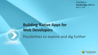 Building Native Apps for  Web Developers