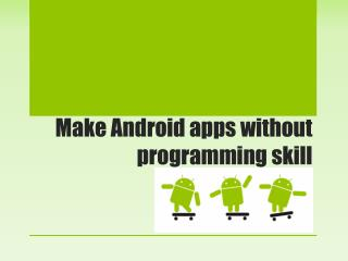 Make Android apps without programming skill