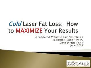 Cold  Laser Fat Loss:  How to  MAXIMIZE  Your Results