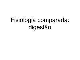 Fisiologia comparada: digestão