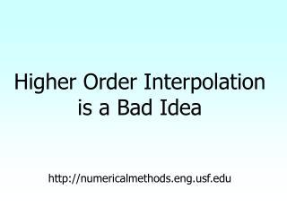 Higher Order Interpolation is a Bad Idea numericalmethods.engf