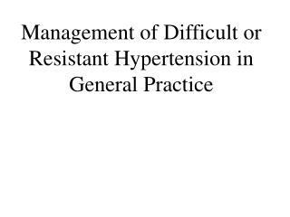 Management of Difficult or Resistant Hypertension in General Practice