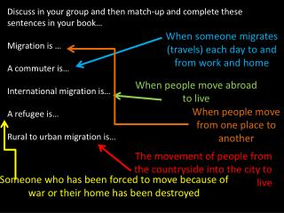 Discuss in your group and then match-up and complete these sentences in your book… Migration is …