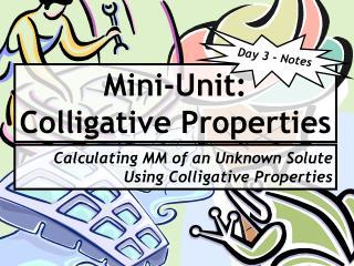 Mini-Unit:  Colligative Properties