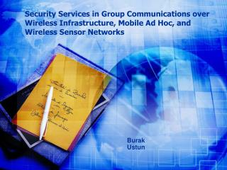 Security Services in Group Communications over Wireless Infrastructure, Mobile Ad Hoc, and Wireless Sensor Networks
