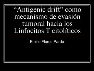 """""""Antigenic drift"""" como mecanismo de evasión tumoral hacia los Linfocitos T citolíticos"""