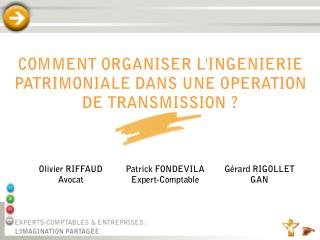 COMMENT ORGANISER L'INGENIERIE PATRIMONIALE DANS UNE OPERATION DE TRANSMISSION ?