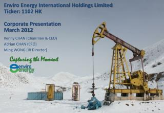 Enviro Energy International Holdings Limited Ticker:  1102  HK Corporate Presentation March 2012
