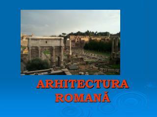 ARHITECT U RA ROMANĂ