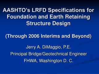 AASHTO s LRFD Specifications for Foundation and Earth Retaining Structure Design  Through 2006 Interims and Beyond