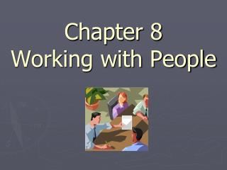 Chapter 8 Working with People