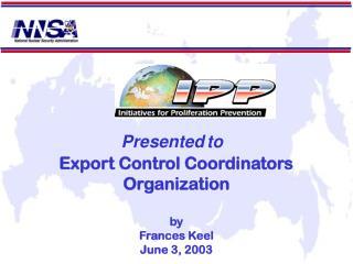 Export Control Coordinators Organization  by Frances Keel June 3, 2003