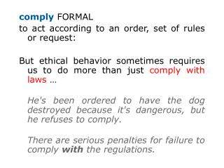 comply  FORMAL to act according to an order, set of rules or request: