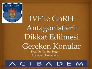 IVF�te GnRH  Antagonistleri:  Dikkat Edilmesi Gereken Konular