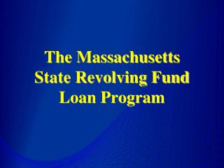 The Massachusetts  State Revolving Fund Loan Program