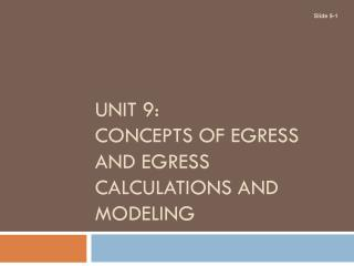 UNIT 9: CONCEPTS OF EGRESS AND EGRESS CALCULATIONS AND MODELING