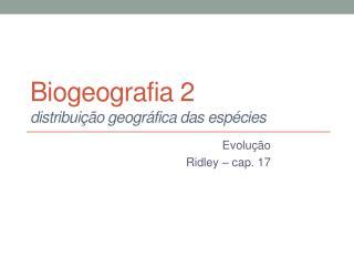 Biogeografia 2 distribuição geográfica das espécies