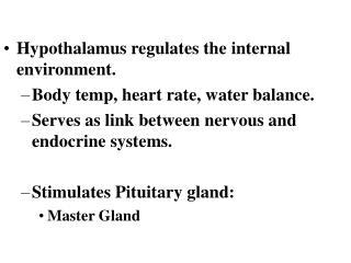 Hypothalamus regulates the internal environment. Body temp, heart rate, water balance.