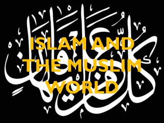 ISLAM AND THE MUSLIM WORLD