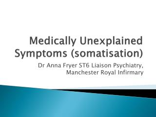 Medically Unexplained Symptoms (somatisation)