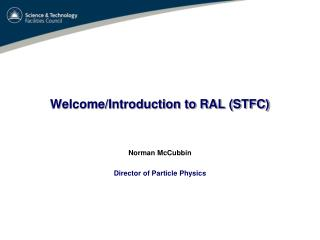Welcome/Introduction to RAL (STFC)